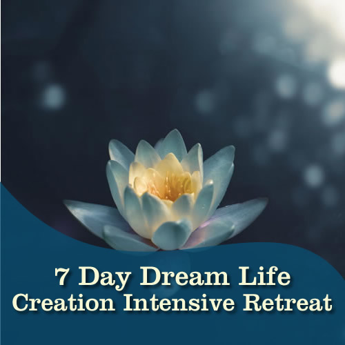 7 Day Dream Life Creation Intensive Retreat