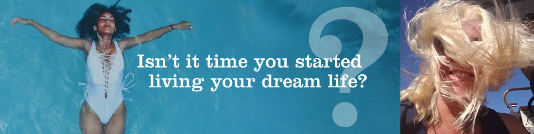 Living your dream life