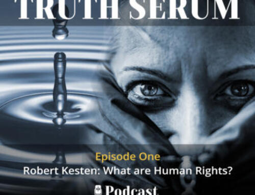 The Truth Serum Episode One – Robert Kesten: What are Human Rights?
