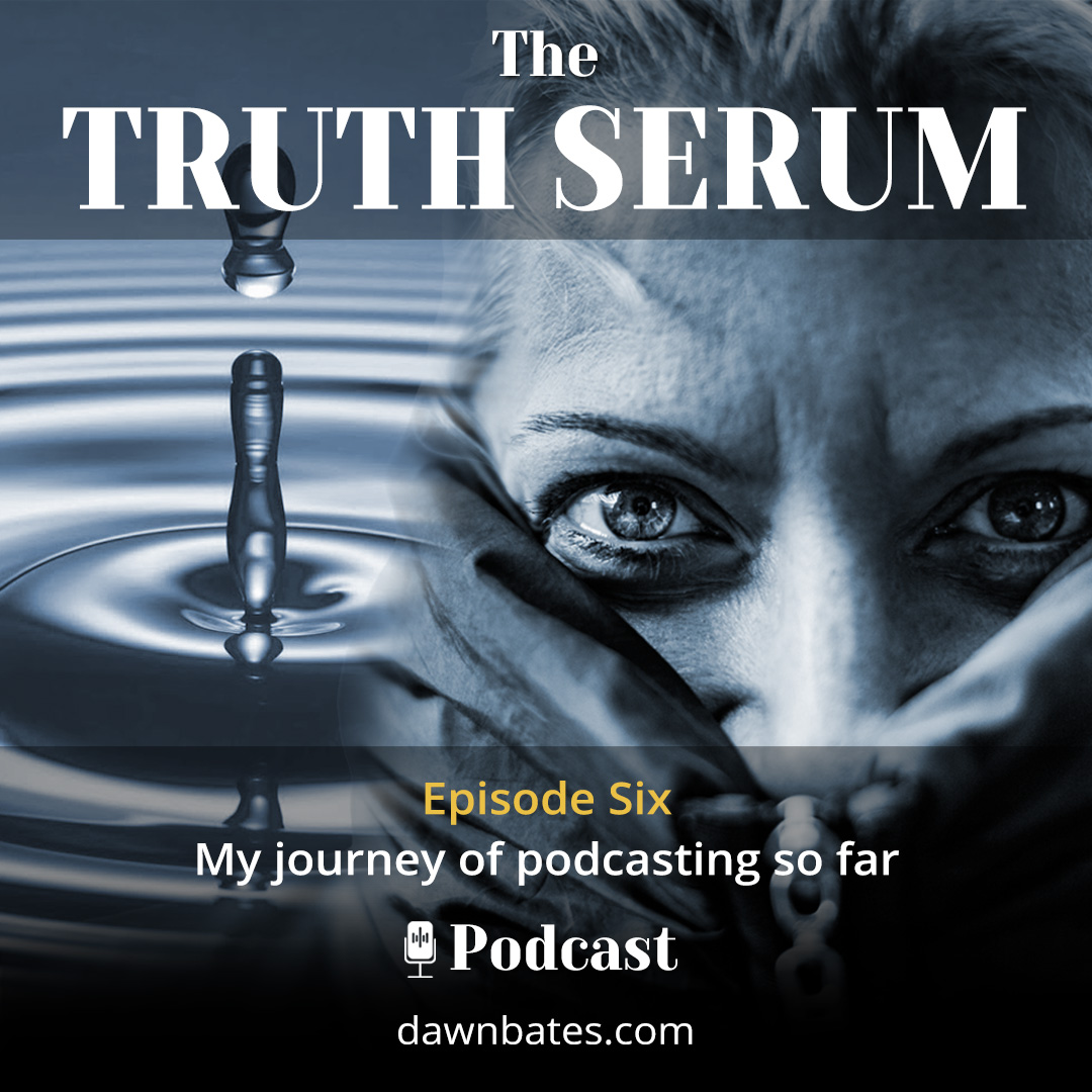 Truth Serum 6 - My journey of podcasting so far