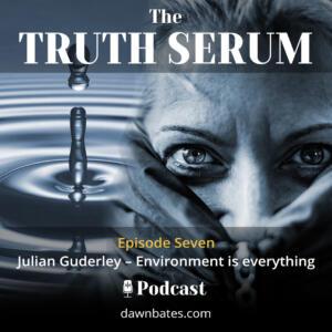 Truth Serum 7 - Julian Guderley Environment is everything