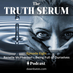 Truth Serum 8 - Renelle McPherson Being Full of Ourselves